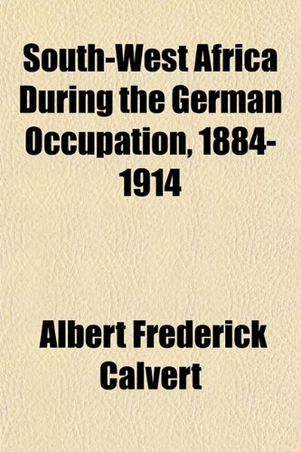 9781152479883: South-West Africa During the German Occupation, 1884-1914
