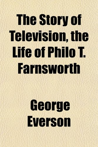 9781152483392: The Story of Television, the Life of Philo T. Farnsworth
