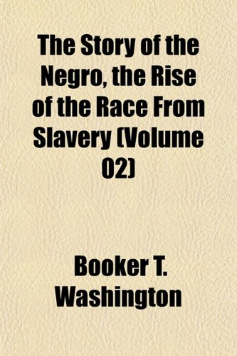 9781152483644: The Story of the Negro, the Rise of the Race from Slavery (Volume 02)