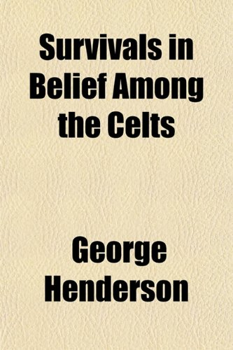 Survivals in Belief Among the Celts (9781152485297) by Henderson, George