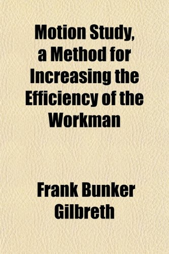 9781152485754: Motion Study, a Method for Increasing the Efficiency of the Workman