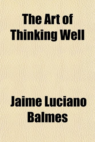 9781152486225: The Art of Thinking Well
