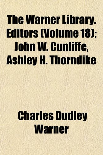 The Warner Library. Editors (Volume 18); John W. Cunliffe, Ashley H. Thorndike (1152491369) by Charles Dudley Warner