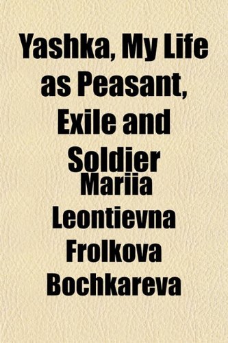 9781152493537: Yashka, My Life as Peasant, Exile and Soldier