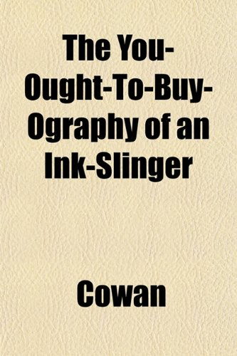 The You-Ought-To-Buy-Ography of an Ink-Slinger (1152495895) by Cowan