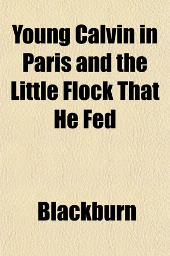 Young Calvin in Paris and the Little Flock That He Fed (9781152497528) by Blackburn