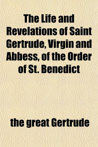 9781152499768: The Life and Revelations of Saint Gertrude, Virgin and Abbess, of the Order of St. Benedict