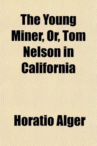The Young Miner, Or, Tom Nelson in California (1152507427) by Alger, Horatio
