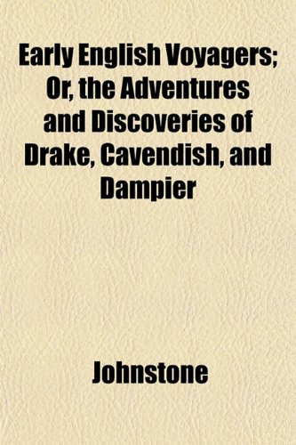 Early English Voyagers; Or, the Adventures and Discoveries of Drake, Cavendish, and Dampier (9781152512399) by Johnstone, Iain