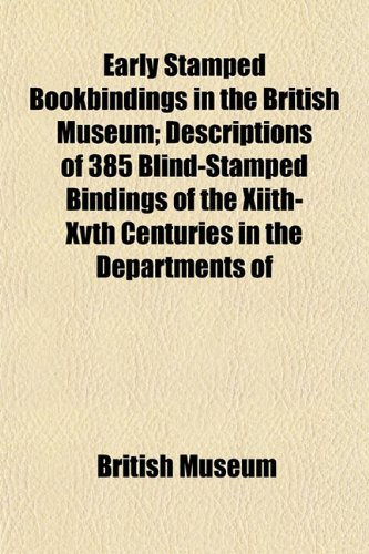 Early Stamped Bookbindings in the British Museum; Descriptions of 385 Blind-Stamped Bindings of the Xiith-Xvth Centuries in the Departments of (1152516493) by Museum, British