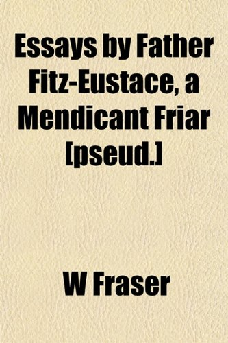 9781152523586: Essays by Father Fitz-Eustace, a Mendicant Friar [pseud.]
