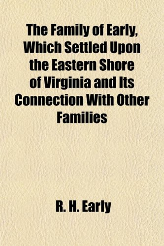 9781152527737: The Family of Early, Which Settled Upon the Eastern Shore of Virginia and Its Connection With Other Families