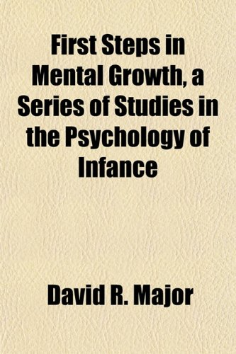 9781152530669: First Steps in Mental Growth, a Series of Studies in the Psychology of Infance