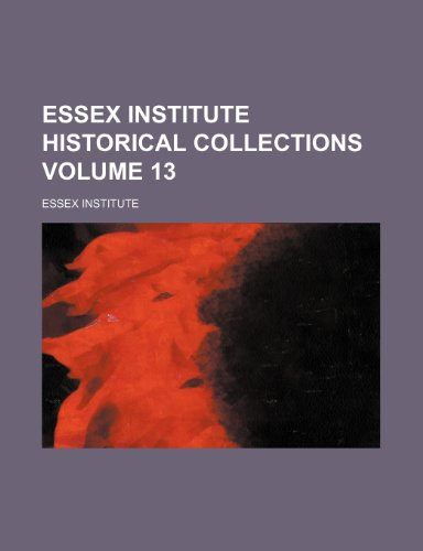9781152537613: Essex Institute historical collections Volume 13