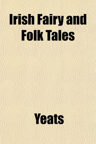 Irish Fairy and Folk Tales: Yeats