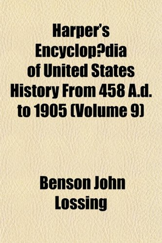 Harper's Encyclopædia of United States History From 458 A.d. to 1905 (Volume 9) (1152543482) by Benson John Lossing