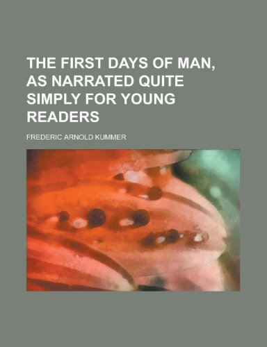 The First Days of Man, as Narrated Quite Simply for Young Readers (1152544055) by Kummer, Frederic Arnold
