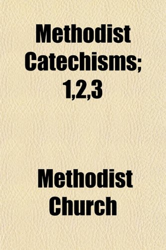 Methodist Catechisms; 1,2,3: Church, Methodist