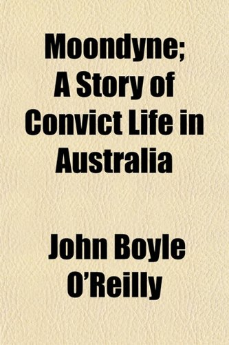 Moondyne; A Story of Convict Life in Australia (1152549308) by O'Reilly, John Boyle