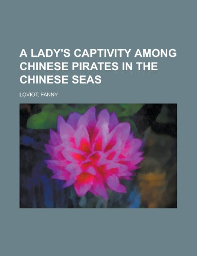 9781152551008: A Lady's Captivity Among Chinese Pirates in the Chinese Seas