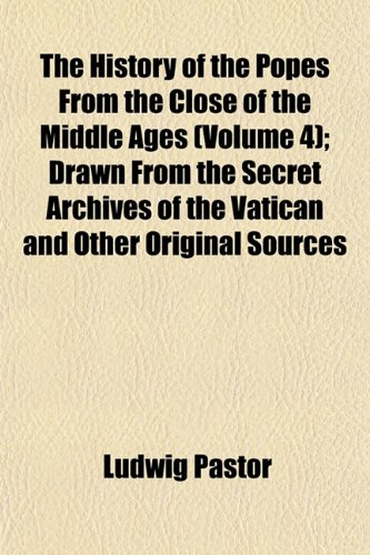 9781152553231: The History of the Popes From the Close of the Middle Ages (Volume 4); Drawn From the Secret Archives of the Vatican and Other Original Sources