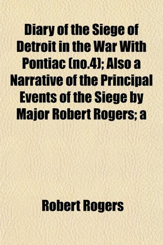 9781152556324: Diary of the Siege of Detroit in the War with Pontiac (No.4); Also a Narrative of the Principal Events of the Siege by Major Robert Rogers; A