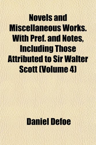 Novels and Miscellaneous Works. With Pref. and Notes, Including Those Attributed to Sir Walter Scott (Volume 4) (9781152558489) by Daniel Defoe