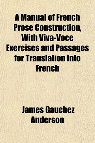9781152567030: A Manual of French Prose Construction, With Viva-Voce Exercises and Passages for Translation Into French