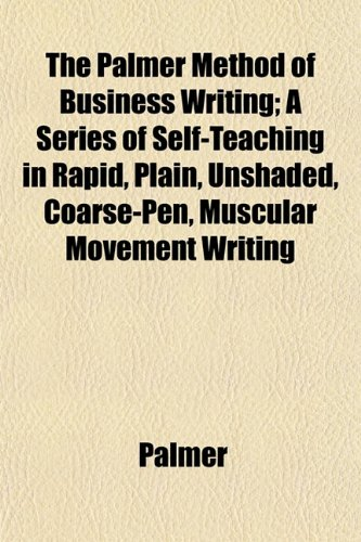 9781152569140: The Palmer Method of Business Writing; A Series of Self-Teaching in Rapid, Plain, Unshaded, Coarse-Pen, Muscular Movement Writing