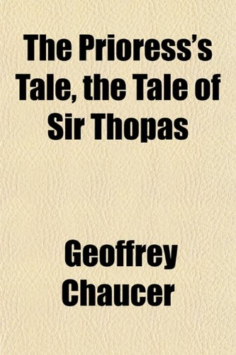 The Prioress's Tale, the Tale of Sir Thopas (9781152572393) by Geoffrey Chaucer