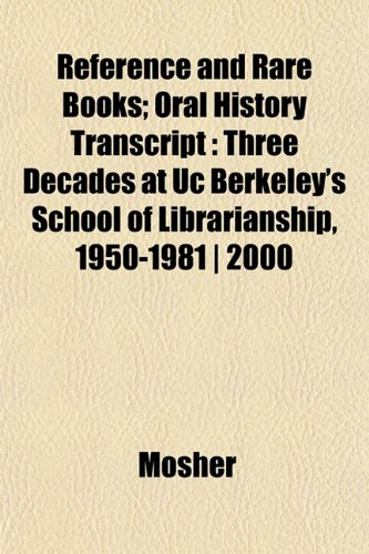 Reference and Rare Books; Oral History Transcript: Three Decades at Uc Berkeley's School of Librarianship, 1950-1981 | 2000 (1152573977) by Mosher