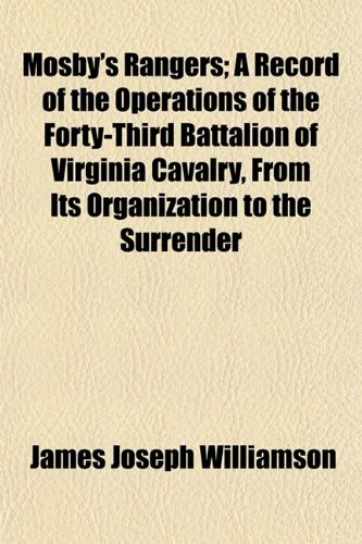 9781152575127: Mosby's Rangers; A Record of the Operations of the Forty-Third Battalion of Virginia Cavalry, From Its Organization to the Surrender