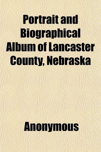 9781152581074: Portrait and Biographical Album of Lancaster County, Nebraska