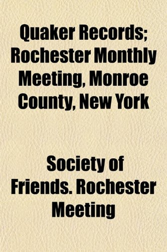 Quaker Records; Rochester Monthly Meeting, Monroe County,: Society of Friends.