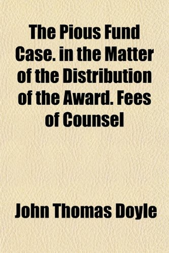 9781152583368: The Pious Fund Case. in the Matter of the Distribution of the Award. Fees of Counsel