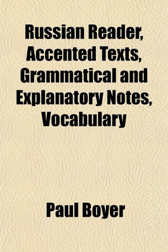 Russian Reader, Accented Texts, Grammatical and Explanatory Notes, Vocabulary (1152595865) by Boyer, Paul