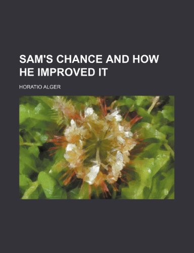 Sam's chance and how he improved it (1152596136) by Horatio Alger