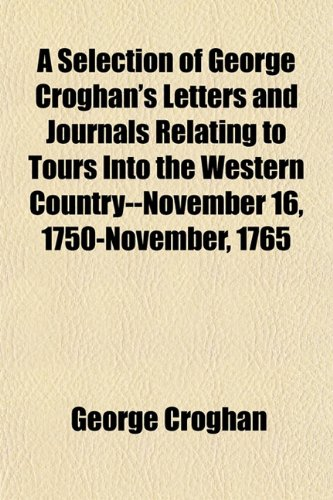 9781152597983: A Selection of George Croghan's Letters and Journals Relating to Tours Into the Western Country--November 16, 1750-November, 1765