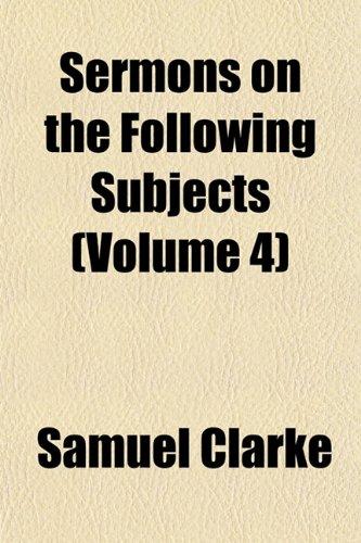 Sermons on the Following Subjects (Volume 4) (9781152601208) by Samuel Clarke