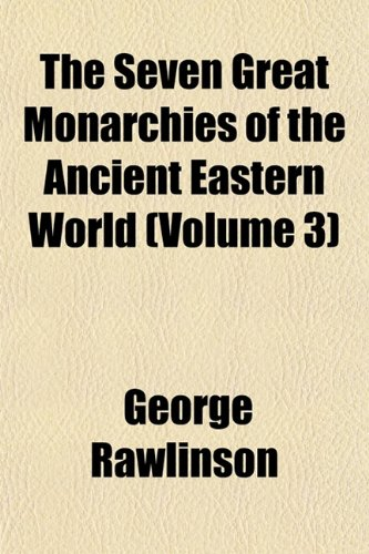 9781152601956: The Seven Great Monarchies of the Ancient Eastern World (Volume 3)