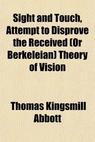 Sight and Touch, Attempt to Disprove the Received (Or Berkeleian) Theory of Vision (1152605240) by Abbott, Thomas Kingsmill