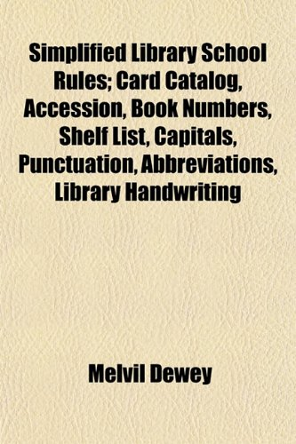 9781152605633: Simplified Library School Rules; Card Catalog, Accession, Book Numbers, Shelf List, Capitals, Punctuation, Abbreviations, Library Handwriting