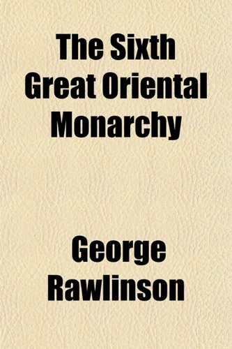 9781152607941: The Sixth Great Oriental Monarchy