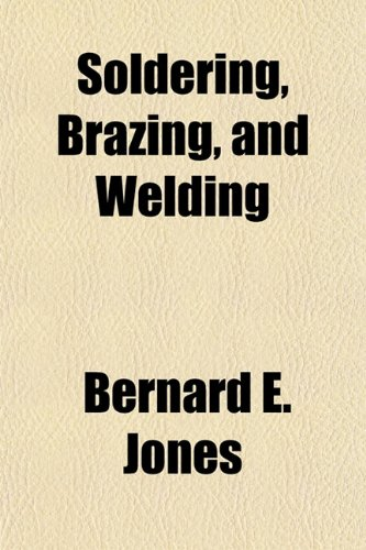 Soldering, Brazing, and Welding (1152611720) by Bernard E. Jones