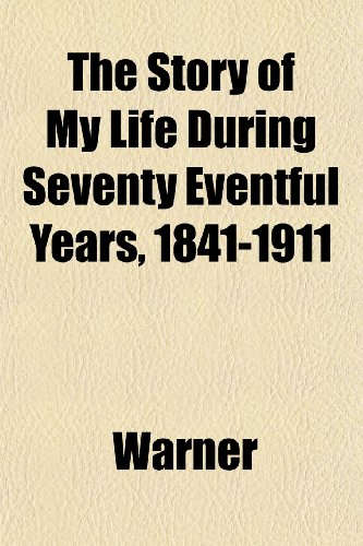 The Story of My Life During Seventy Eventful Years, 1841-1911 (1152618970) by Warner
