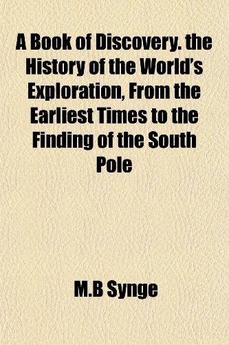 9781152628045: A Book of Discovery. the History of the World's Exploration, From the Earliest Times to the Finding of the South Pole