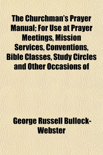 9781152634091: The Churchman's Prayer Manual; For Use at Prayer Meetings, Mission Services, Conventions, Bible Classes, Study Circles and Other Occasions of