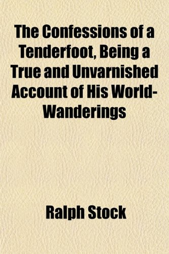 9781152635814: The Confessions of a Tenderfoot, Being a True and Unvarnished Account of His World-Wanderings