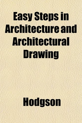 Easy Steps in Architecture and Architectural Drawing (1152639153) by Hodgson