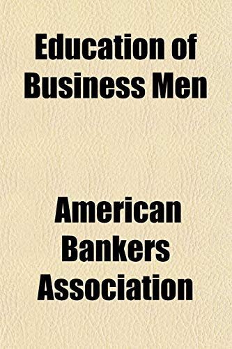 Education of Business Men (9781152643284) by American Bankers Association